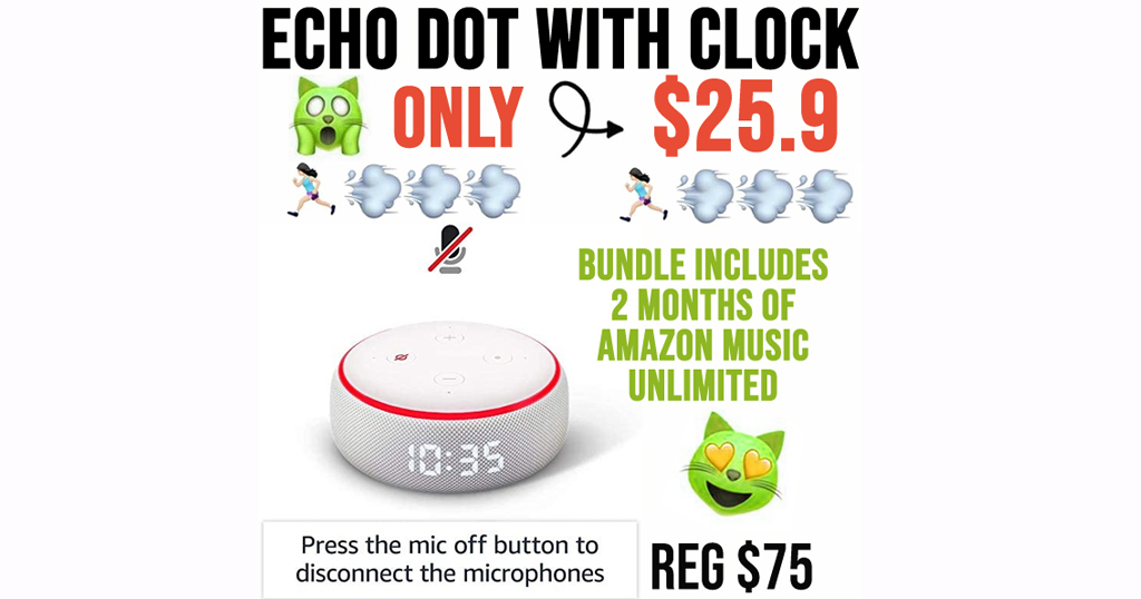 Echo Dot w/ Clock + 2 Months of Amazon Music Unlimited Only $25.97 Shipped (Over $75 Value)