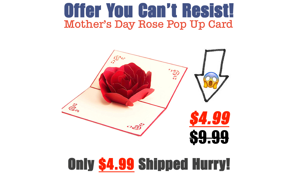 Mother's day rose pop up card Only $4.99 Shipped on Amazon (Regularly $9.99)